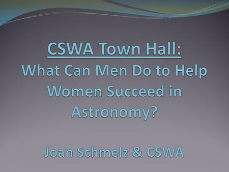 CSWA Joan Schmelz Chair (2009 - 2012) Univ. of Memphis Dept. of Physics Memphis, TN 38152 (901) 678-2419 Fax: (901) 678-4733
