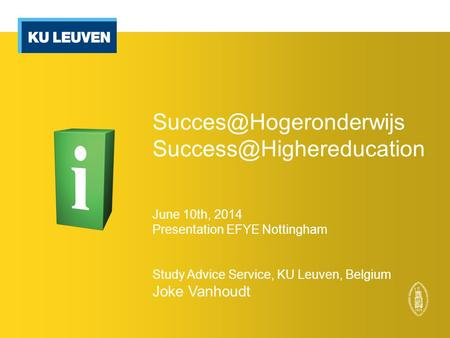 June 10th, 2014 Presentation EFYE Nottingham Study Advice Service, KU Leuven, Belgium Joke Vanhoudt.
