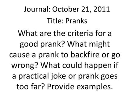 What are the criteria for a good prank? What might cause a prank to backfire or go wrong? What could happen if a practical joke or prank goes too far?