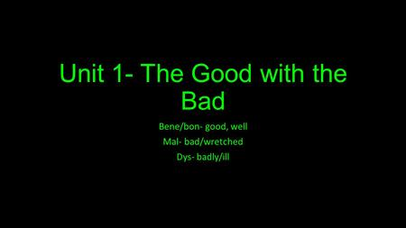 Unit 1- The Good with the Bad