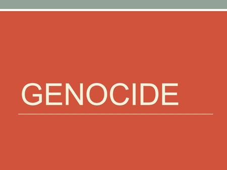 GENOCIDE. Compare and Contrast different definitions of Genocide Work individually at first and read through the different definitions of genocide Compare.