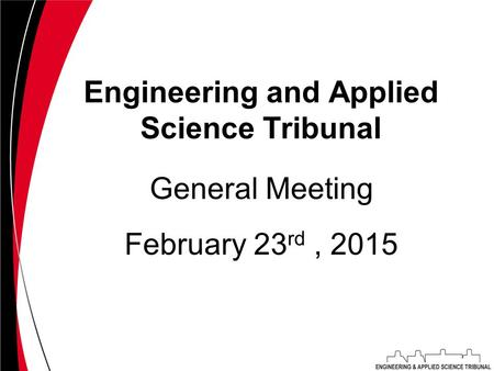 Engineering and Applied Science Tribunal February 23 rd, 2015 General Meeting.