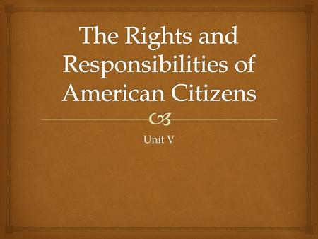 "Unit V.   Anti-Federalists criticized the Constitution for the absence of a ""Bill of Rights"". The first congress proposed ten amendments. These amendments."