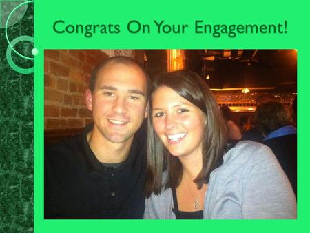 Congrats On Your Engagement!. Ashley & Tony Engaged on July 29, 2012 To Be Married on October 4, 2014.