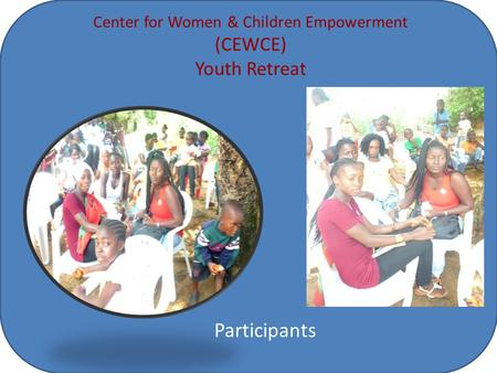 Center for Women & Children Empowerment (CEWCE) Youth Retreat Participants.