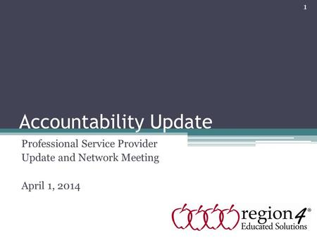 Accountability Update Professional Service Provider Update and Network Meeting April 1, 2014 1.