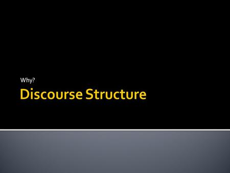 Why?.  Discourse structure is a linguistic method.  The other linguistic methods are:  Lexis  Grammar  Pragmatics  Phonology  Graphology  Linguistic.