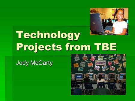 Technology Projects from TBE Jody McCarty. 5 th Grade – Yearbook  Digital Photography  Timeline: 2 weeks  Online tutorials at www.kodak.com www.kodak.com.