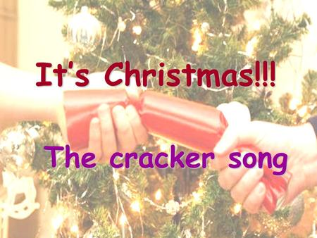 It's Christmas!!! The cracker song. Christmas Cracker We've used: A thin wrapping paper An empty toilet tissue roll with a cut in half Some sweets Paper.