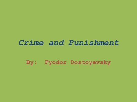 Crime and Punishment By: Fyodor Dostoyevsky. Dostoevsky's own troubled home life enabled him to: Portray characters who are emotionally and spiritually.