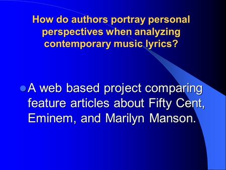 How do authors portray personal perspectives when analyzing contemporary music lyrics? A web based project comparing feature articles about Fifty Cent,