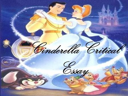 Cinderella Critical Essay. Question (the question is the focus for your essay, every essay needs a question as it tells you what to write about and discuss.