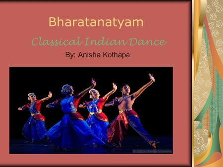 Classical Indian Dance By: Anisha Kothapa