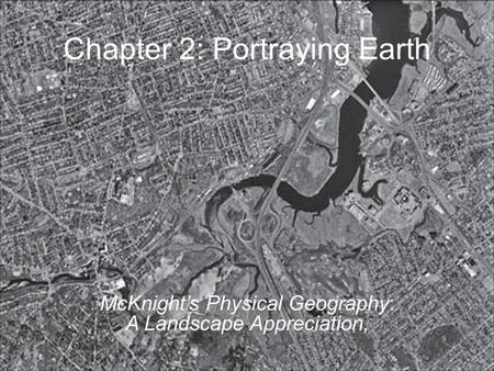 Chapter 2: Portraying Earth McKnight's Physical Geography: A Landscape Appreciation,