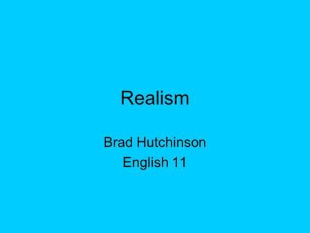 Realism Brad Hutchinson English 11. Realism Realism was a literary movement that attempted to portray the world as realistically as possible to show problems.