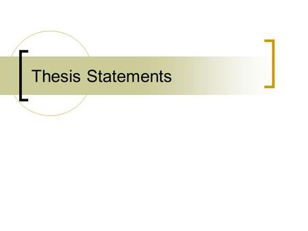 Thesis Statements. What is a Thesis Statement? A thesis statement concisely informs readers what your intention is in writing the paper.