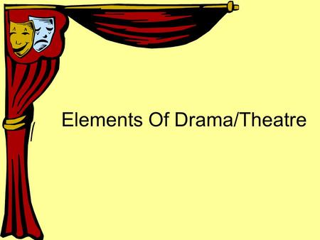 Elements Of Drama/Theatre