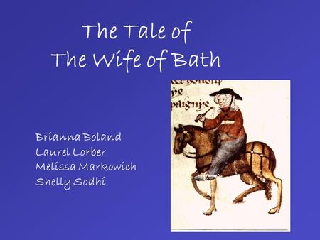 The Tale of The Wife of Bath Brianna Boland Laurel Lorber Melissa Markowich Shelly Sodhi.
