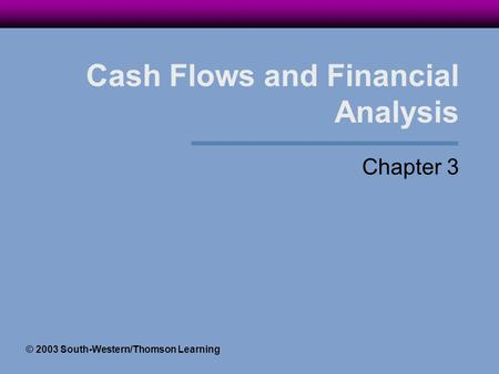 <strong>Cash</strong> <strong>Flows</strong> and Financial <strong>Analysis</strong> Chapter 3 © 2003 South-Western/Thomson Learning.