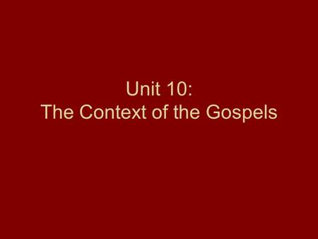 Unit 10: The Context of the Gospels. Section 7: The Infancy Narratives.