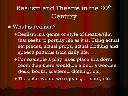 Realism and Theatre in the 20 th Century What is realism? What is realism? Realism is a genre or style of theatre/film that seeks to portray life as it.