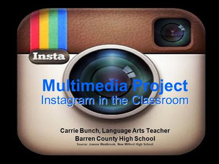 Source: Joanna Westbrook, New Milford High School Multimedia Project Instagram in the Classroom Carrie Bunch, Language Arts Teacher Barren County High.