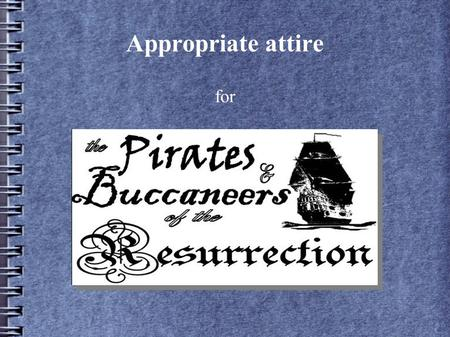 Appropriate attire for. Introduction Since we portray pirates, buccaneers and smugglers during the Golden Age of Piracy, we should at least look as though.