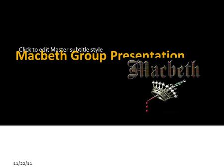 Click to edit Master subtitle style 11/22/11 Macbeth Group Presentation By Nic Rosewarne and Lucas Kanabe.
