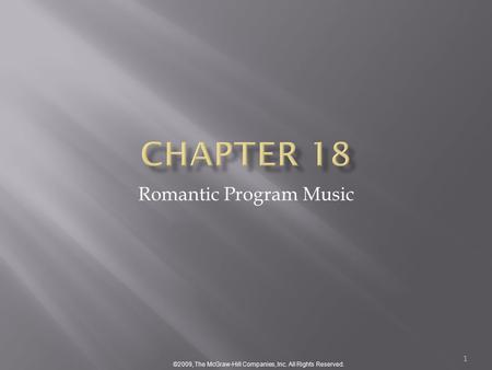 ©2009, The McGraw-Hill Companies, Inc. All Rights Reserved. 1 Romantic Program Music.