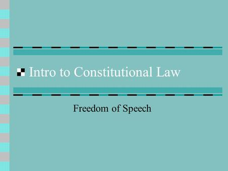 Intro to Constitutional Law Freedom of Speech. Intro Founding Fathers knew that the Constitution might need to be changed.