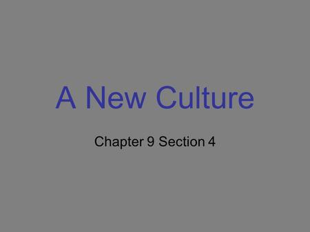A New Culture Chapter 9 Section 4.