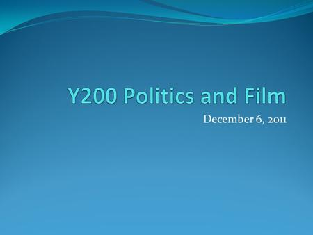 December 6, 2011. What Makes a Film Political? Depends on what theory of the relationship between films (popular culture) and politics you are using.