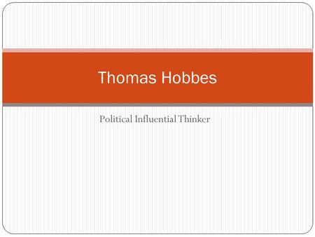 Political Influential Thinker Thomas Hobbes. I. Limited Government Limited Government- the philosophy that government does not have absolute authority.