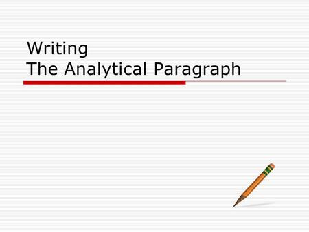 Writing The Analytical Paragraph. What is an Analytical Paragraph?  A paragraph is a written text (roughly 7 – 10 sentences in length) based on the development.