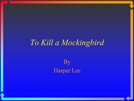 To Kill a Mockingbird By Harper Lee. To Kill a Mockingbird Nelle Harper Lee was born on April 28, 1926, in Monroeville, Alabama, a sleepy small town similar.