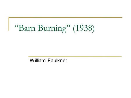 "the themes portrayed in barn burning by william faulkner This was the first time i have read ""barn burning "" i really  deep inside the  surface of this story there is a symbolism behind the burning barns."