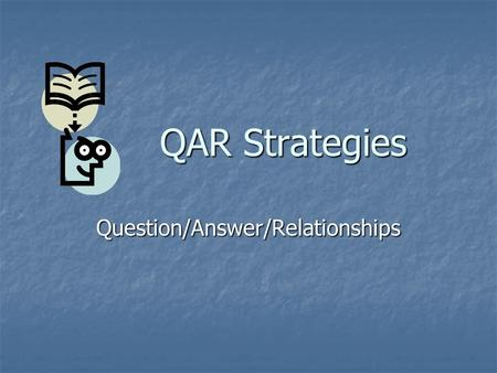 QAR Strategies QAR Strategies Question/Answer/Relationships.