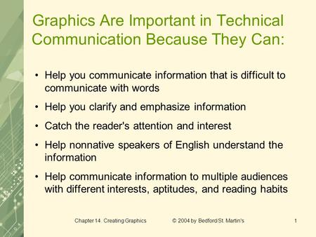 Chapter 14. Creating Graphics © 2004 by Bedford/St. Martin's1 Graphics Are Important in Technical Communication Because They Can: Help you communicate.