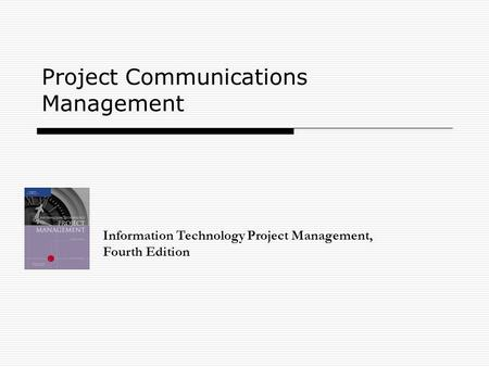 Project Communications Management Information Technology Project Management, Fourth Edition.