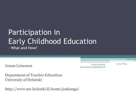 Participation in Early Childhood Education - What and How? Jonna Leinonen Department of Teacher Education University of Helsinki