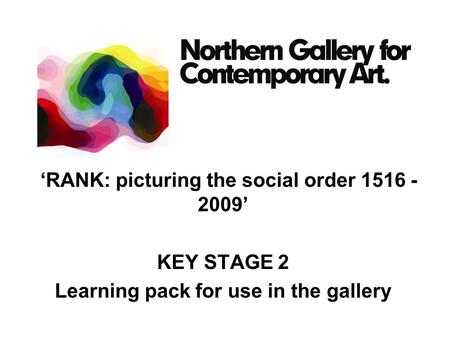 'RANK: picturing the social order 1516 - 2009' KEY STAGE 2 Learning pack for use in the gallery.