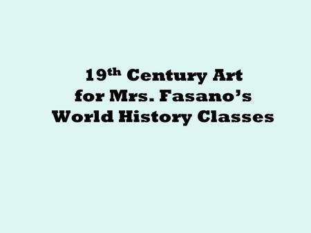 19 th Century Art for Mrs. Fasano's World History Classes.