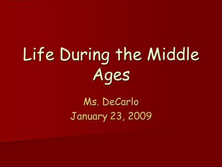 Life During the Middle Ages Ms. DeCarlo January 23, 2009.