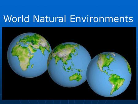 World Natural Environments. Introductory concepts 1. Earth-sun relationships 2. Geographic grid 3. Map use.