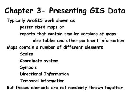 Chapter 3- Presenting GIS Data Typically ArcGIS work shown as poster sized maps or reports that contain smaller versions of maps also tables and other.