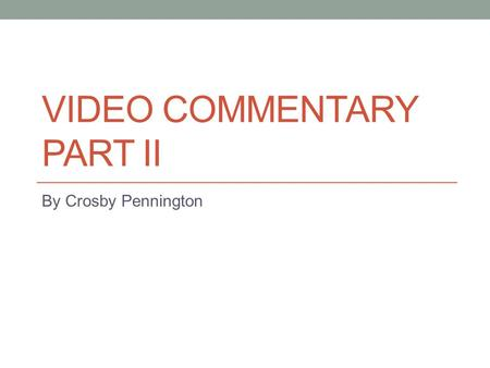 VIDEO COMMENTARY PART II By Crosby Pennington. Screenshot Number 1 1. What is going on in the screen shot? This is at the very beginning of the video.