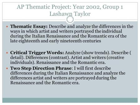 AP Thematic Project: Year 2002, Group 1 Lashawn Taylor Thematic Essay: Describe and analyze the differences in the ways in which artist and writers portrayed.