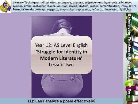 Miss L. Hamilton Extend your Bishop Justus 6 th Form Year 12: AS Level English 'Struggle for Identity in Modern Literature' Lesson Two Year.