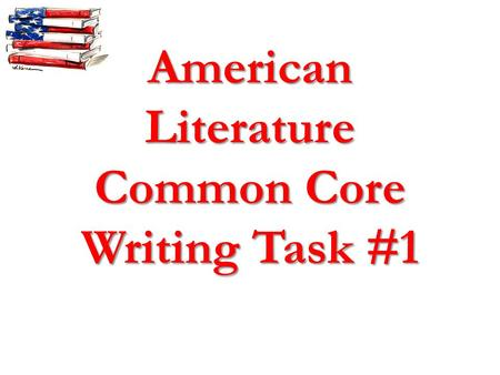American Literature Common Core Writing Task #1. Learning Targets CCSS.ELA-Literacy.RL.11-12.1CCSS.ELA-Literacy.RL.11-12.1 Cite strong and thorough textual.