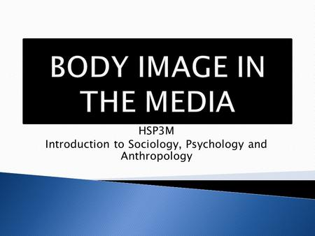 HSP3M Introduction to Sociology, Psychology and Anthropology.